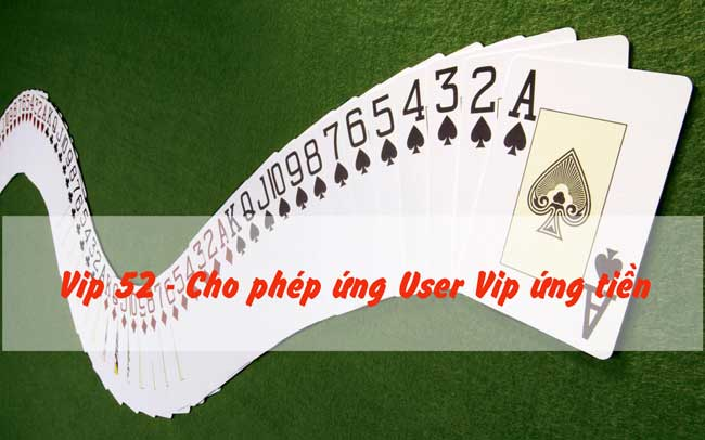 Hình ảnh co che ung tien cho khach vip trong thong game bai vip 52 1 in Cơ chế ứng tiền cho khách vip trong hệ thống game bài vip 52